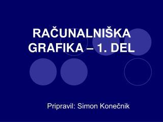RAČUNALNIŠKA GRAFIKA – 1. DEL