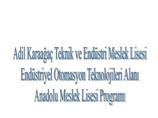 Adil Karaağaç Teknik ve Endüstri Meslek Lisesi Endüstriyel Otomasyon Teknolojileri Alanı