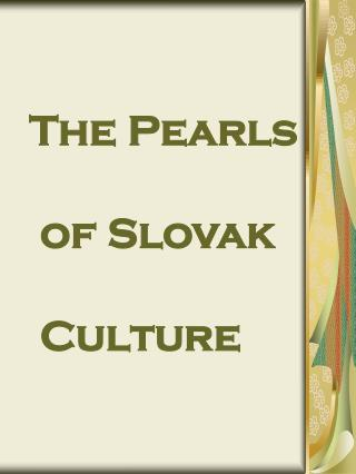 The Pearls  of Slovak  Culture