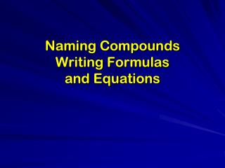Naming Compounds Writing Formulas and Equations
