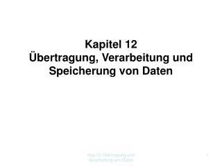 Kapitel 12 Übertragung, Verarbeitung und Speicherung von Daten