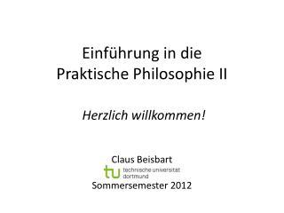 Einf ührung in die  Praktische Philosophie II