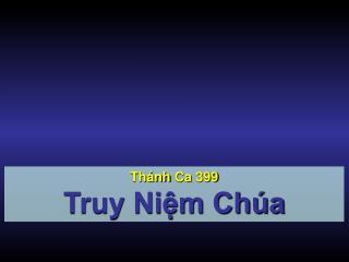 Thánh Ca  399 Truy Niệm Chúa