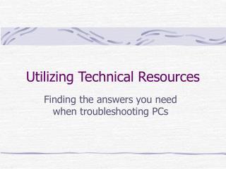 Utilizing Technical Resources