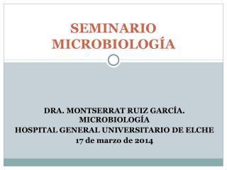 DRA. MONTSERRAT RUIZ GARCÍA. MICROBIOLOGÍA HOSPITAL GENERAL UNIVERSITARIO DE ELCHE