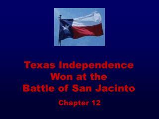 Texas Independence Won at the  Battle of San Jacinto