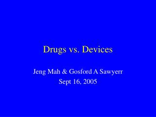 Drugs vs. Devices