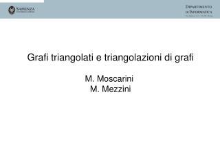 Grafi triangolati e triangolazioni di grafi M. Moscarini  M. Mezzini