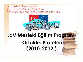 LdV  Mesleki Eğitim Programı Ortaklık Projeleri (2010-2012 )