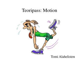 Teoripass: Motion