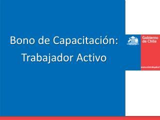 Bono de Capacitaci�n: Trabajador Activo