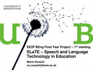 EE3P BEng Final Year Project � 1 st  meeting SLaTE � Speech and Language Technology in Education