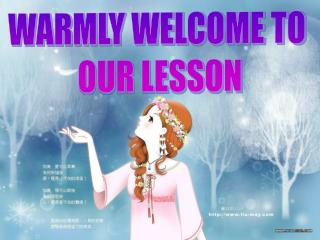 WARMLY WELCOME TO  OUR LESSON