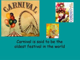 Carnival is said to be the oldest festival in the world