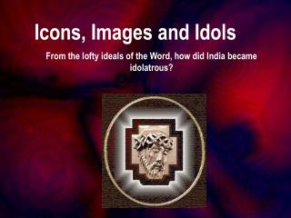 Icons, Images and Idols