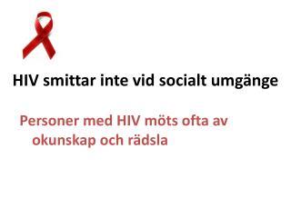 HIV smittar inte vid socialt umgänge