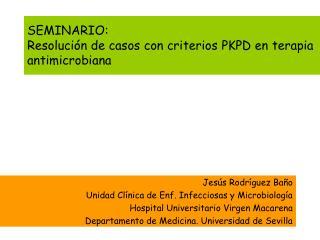 SEMINARIO: Resoluci�n de casos con criterios PKPD en terapia antimicrobiana