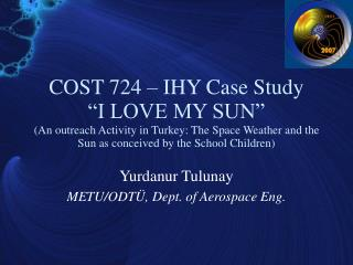 Yurdanur Tulunay METU/ODTÜ, Dept. of Aerospace Eng.