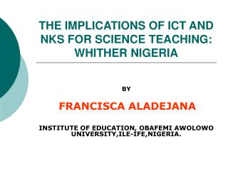 THE IMPLICATIONS OF ICT AND NKS FOR SCIENCE TEACHING: WHITHER NIGERIA