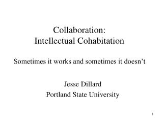 Collaboration: Intellectual Cohabitation  Sometimes it works and sometimes it doesn't