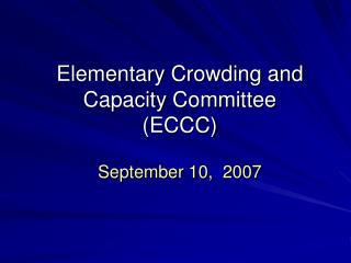 Elementary Crowding and Capacity Committee (ECCC) September 10,  2007