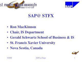 SAP@ STFX Ron MacKinnon Chair, IS Department Gerald Schwartz School of Business & IS