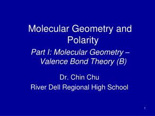 Molecular Geometry and Polarity Part I: Molecular Geometry – Valence Bond Theory (B)