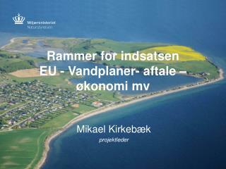 Rammer for indsatsen  EU - Vandplaner- aftale � �konomi mv