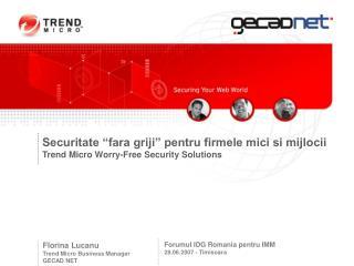 """Securitate """"fara griji"""" pentru firmele mici si mijlocii Trend Micro  Worry-Free Security Solutions"""