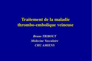 Traitement de la maladie  thrombo-embolique veineuse