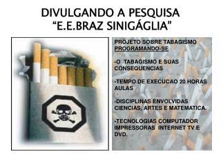 DIVULGANDO A PESQUISA  �E.E.BRAZ SINIG�GLIA�