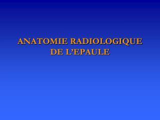 ANATOMIE RADIOLOGIQUE DE L'EPAULE