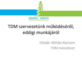 Előadó: Mihály Mariann  TDM menedzser