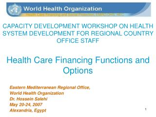 CAPACITY DEVELOPMENT WORKSHOP ON HEALTH SYSTEM DEVELOPMENT FOR REGIONAL COUNTRY OFFICE STAFF  Health Care Financing Func