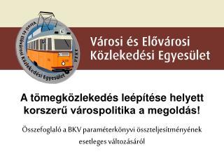A tömegközlekedés leépítése helyett korszerű várospolitika a megoldás!