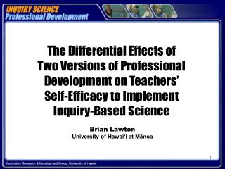 The Differential Effects of  Two Versions of Professional  Development on Teachers   Self-Efficacy to Implement  Inquiry