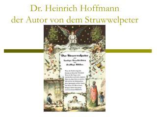 Dr. Heinrich Hoffmann der Autor von dem Struwwelpeter