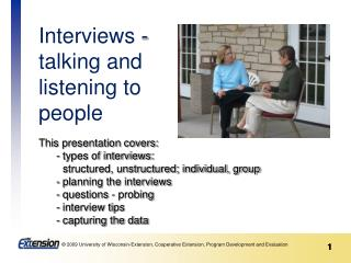 This presentation covers: - types of interviews:   structured, unstructured; individual, group  - planning the interview