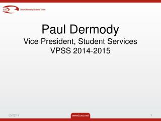 Paul Dermody Vice President, Student Services VPSS 2014-2015