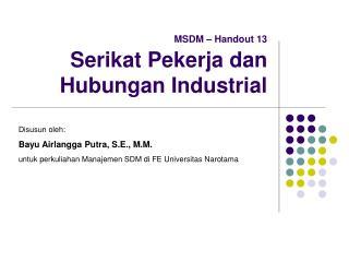 MSDM – Handout 13 Serikat Pekerja dan Hubungan Industrial