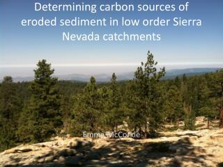Determining  carbon  sources of eroded sediment  in  low order Sierra Nevada catchments