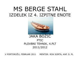 MS BERGE STAHL IZDELEK IZ 4. IZPITNE ENOTE