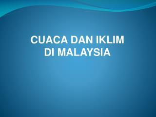 CUACA DAN IKLIM  DI MALAYSIA