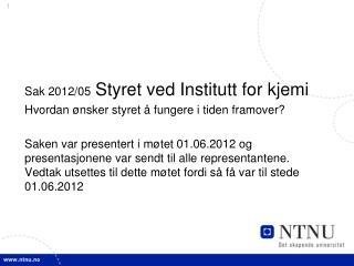 Sak 2012/05 Styret ved Institutt for kjemi Hvordan ønsker styret å fungere i tiden framover?