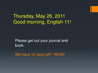 Thursday, May 26, 2011 Good morning, English 11!