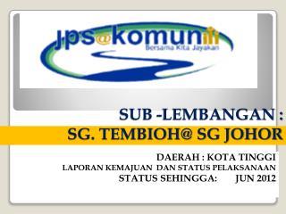 SUB -LEMBANGAN :  SG. TEMBIOH@ SG JOHOR