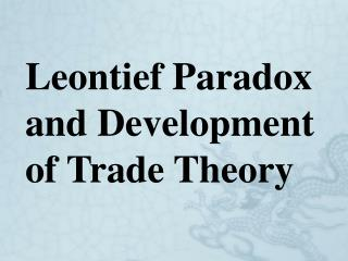 Leontief Paradox and Development of Trade Theory