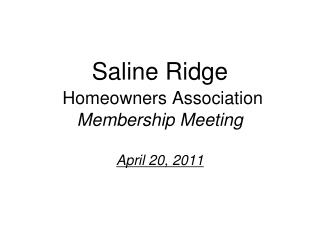 Saline Ridge Homeowners Association Membership Meeting April 20, 2011