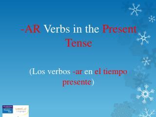 -AR  Verbs in the  Present Tense