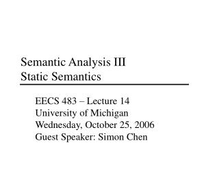 Semantic Analysis III  Static Semantics